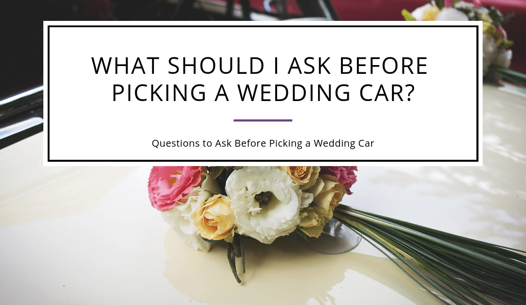 What Should I Ask Before Picking A Wedding Car?