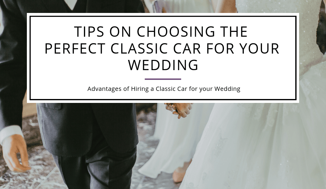 Tips On Choosing The Perfect Classic Car For Your Wedding