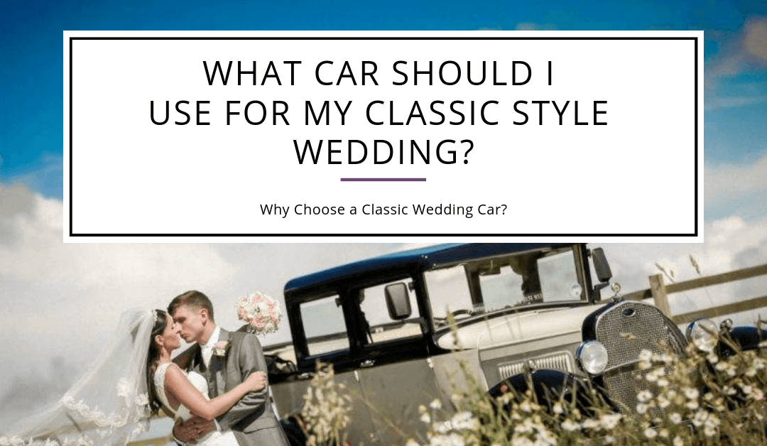 What Car Should I Use For My Classic Style Wedding?